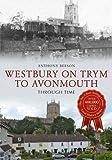 Westbury- on-Tryn to Avonmouth Through Time