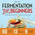 Fermentation for Beginners: The Step-by-Step Guide to Fermentation and Probiotic Foods (       UNABRIDGED) by Drakes Press Narrated by Kevin Pierce