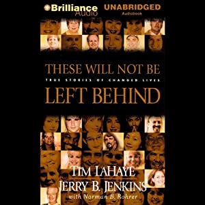 These Will Not Be Left Behind: True Stories of Changed Lives | [Tim LaHaye, Jerry B. Jenkins]