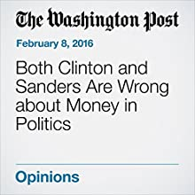 Both Clinton and Sanders Are Wrong about Money in Politics Other by Ruth Marcus Narrated by Sam Scholl