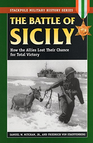 The Battle of Sicily: How the Allies Lost Their Chance for Total Victory (Stackpole Military History)