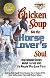 img - for Chicken Soup for the Horse Lover's Soul: Inspirational Stories about Horses and the People Who Love Them [CSF THE HORSE LOVERS SOUL] book / textbook / text book