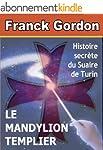 LE MANDYLION TEMPLIER: histoire secr�...