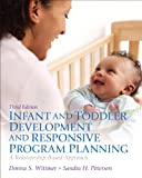 Infant and Toddler Development and Responsive Program Planning: A Relationship-Based Approach, Loose-Leaf Version (3rd Edition) (013338893X) by Wittmer, Donna