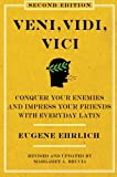 Veni, Vidi, Vici (Second Edition): Conquer Your Enemies and Impress Your Friends with Everyday Latin (0061768030) by Ehrlich, Eugene