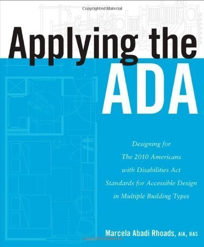 Applying the ADA: Designing for The 2010 Americans with Disabilities Act Standards for Accessible Design in Multiple Building Types 1st (fi