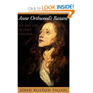 Anne Orthwood's Bastard: Sex and Law in Early Virginia by John Ruston Pagan