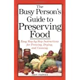 The Busy Person's Guide to Preserving Food: Easy Step-by-Step Instructions for Freezing, Drying, and Canning ~ Janet Chadwick