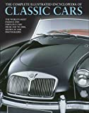 The Complete Illustrated Encyclopedia of Classic Cars: The WorldS Most Famous And Fabulous Cars, From 1945 To 2000, Shown In 1800 Photographs