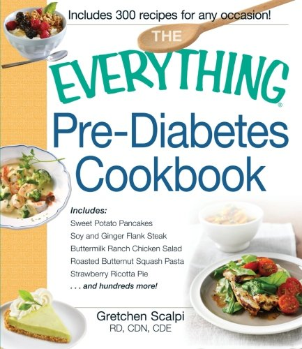 The Everything Pre-Diabetes Cookbook: Includes Sweet Potato Pancakes, Soy And Ginger Flank Steak, Buttermilk Ranch Chicken Salad, Roasted Butternut ... Strawberry Ricotta Pie ...And Hundreds More! front-589998