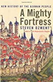 A Mighty Fortress: A New History of the German People (0066209250) by Steven Ozment
