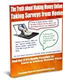The Truth about Making Money Online Taking Surveys from Home: Find Out If It's Really Possible to Make a Living Doing This
