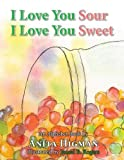 img - for I Love You Sour, I Love You Sweet book / textbook / text book