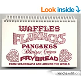 Waffles, Flapjacks, Pancakes, Blintzes, Crepes, and Frybread from Scandinavia and Around the World (Stocking Stuffer Cookbook Book 2)