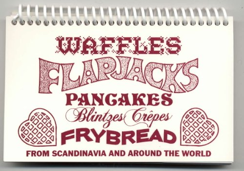 Waffles, Flapjacks, Pancakes, Blintzes, Crepes, and Frybread from Scandinavia and Around the World (Stocking Stuffer Cookbook Book 2) PDF