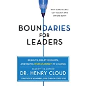 Boundaries for Leaders: Results, Relationships, and Being Ridiculously in Charge | [Henry Cloud]