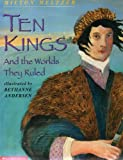 Ten Kings and the Worlds They Ruled