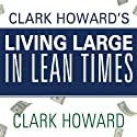 Clark Howard's Living Large in Lean Times: 250+ Ways to Buy Smarter, Spend Smarter, and Save Money (       UNABRIDGED) by Clark Howard, Mark Maltzer, Theo Thimou Narrated by Pete Larkin