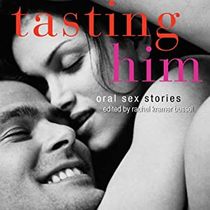 Tasting Him: Oral Sex Stories | [Rachel Kramer Bussel]