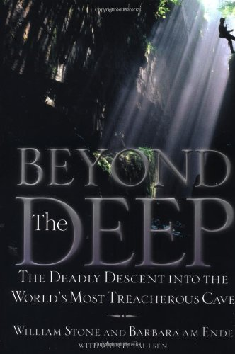 Beyond the Deep: The Deadly Descent into the World&#39;s Most Treacherous Cave