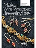 Make Wire Wrapped Jewelry!: Precise and Chaotic Styles