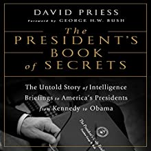 The President's Book of Secrets: The Untold Story of Intelligence Briefings to America's Presidents from Kennedy to Obama Audiobook by David Priess Narrated by Jason Culp