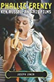 Phallic Frenzy: Ken Russell and His Films (Cappella Books)