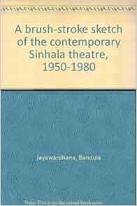 brush-stroke sketch of the contemporary Sinhala theatre, 1950-1980