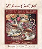If Teacups Could Talk: Sharing a Cup of Kindness with Treasured Friends (0736903836) by Barnes, Emilie