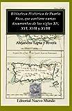 img - for Biblioteca Hist rica de Puerto Rico, que contiene varios documentos de los siglos XV, XVI, XVII y XVIII (Spanish Edition) book / textbook / text book