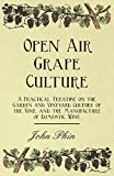 img - for Open Air Grape Culture - A Practical Treatise On The Garden And Vineyard Culture Of The Vine - And The Manufacture Of Domestic Wine book / textbook / text book