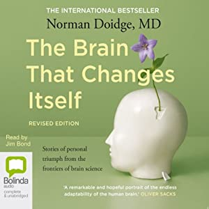 The Brain that Changes Itself (       UNABRIDGED) by Norman Doidge Narrated by Jim Bond