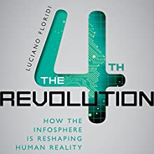 The 4th Revolution: How the Infosphere is Reshaping Human Reality Audiobook by Luciano Floridi Narrated by Brian Holsopple