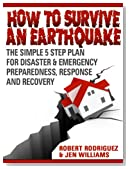 How to Survive An Earthquake: The Simple 5 Step Plan For Disaster & Emergency Preparedness, Response and Recovery - Buy It Now!