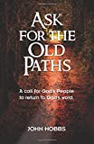img - for Ask for the Old Paths: A call for God's people to return to God's word book / textbook / text book