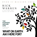 The Purpose Driven Life: What on Earth Am I Here For? Hörbuch von Rick Warren Gesprochen von: Rick Warren