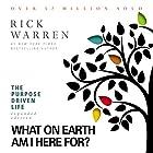The Purpose Driven Life: What on Earth Am I Here For? Hörbuch von Rick Warren Gesprochen von: Rick Warren