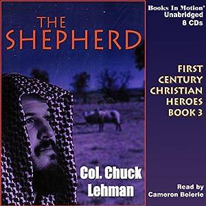 The Shepherd: First Century Christian Heroes, Book 3 Hörbuch von Chuck Lehman Gesprochen von: Cameron Beierle