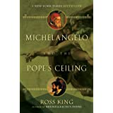 Michelangelo and the Pope's Ceiling ~ Ross King