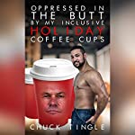 Oppressed in the Butt by My Inclusive Holiday Coffee Cups | Chuck Tingle