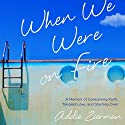 When We Were on Fire: A Memoir of Consuming Faith, Tangled Love, and Starting Over Audiobook by Addie Zierman Narrated by Jaimee Draper
