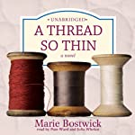A Thread So Thin: The Cobbled Court Series, Book 3 (       UNABRIDGED) by Marie Bostwick Narrated by Pam Ward, Julia Whelan