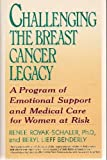 img - for Challenging the Breast Cancer Legacy: A Program of Emotional Support and Medical Care for Women at Risk book / textbook / text book