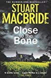 Stuart MacBride Close to the Bone (Logan McRae, Book 8) by MacBride, Stuart 1st (first) Edition (2013)
