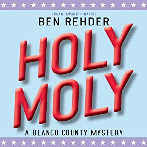 Holy Moly: Blanco County Mysteries, Book 6 | [Ben Rehder]