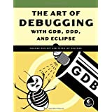 "The Art of Debugging with GDB, DDD, and Eclipsevon ""Norman Matloff"""
