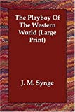 The Playboy Of The Western World (Large Print) (1406832758) by J. M. Synge