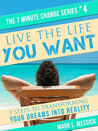 Live The Life You Want: 7 Steps To Transforming Your Dreams Into Reality (7 Minute Change Book 4) (Management Development Books compare prices)