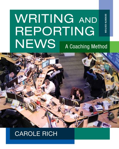 Writing And Reporting News A Coaching Method 6th Edition by Rich, Carole Textbook PDF Download