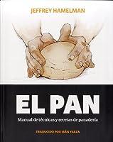 Pan, el - manual de tecnicas y recetas de panaderia